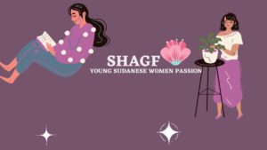 """an image of two women, one reading and one watering a plant, with the words """"SHAGF: Young Sudanese Women Passion"""""""